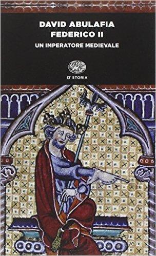 Abulafia, Federico II. Un imperatore medievale