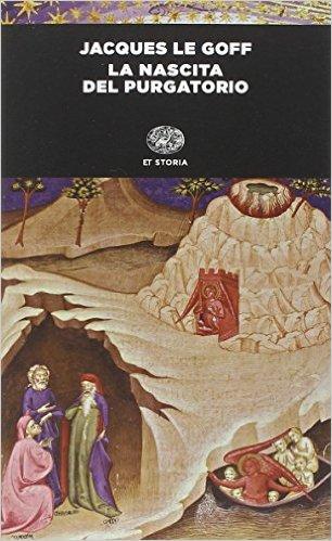 La nascita del Purgatorio di Jacques le Goff pubblicato da Einaudi nel 1982