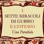 I sette miracoli di Gubbio