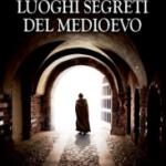 Il Medioevo e i luoghi segreti in Italia