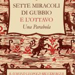I sette miracoli di Gubbio e l'ottavo. Una parabola